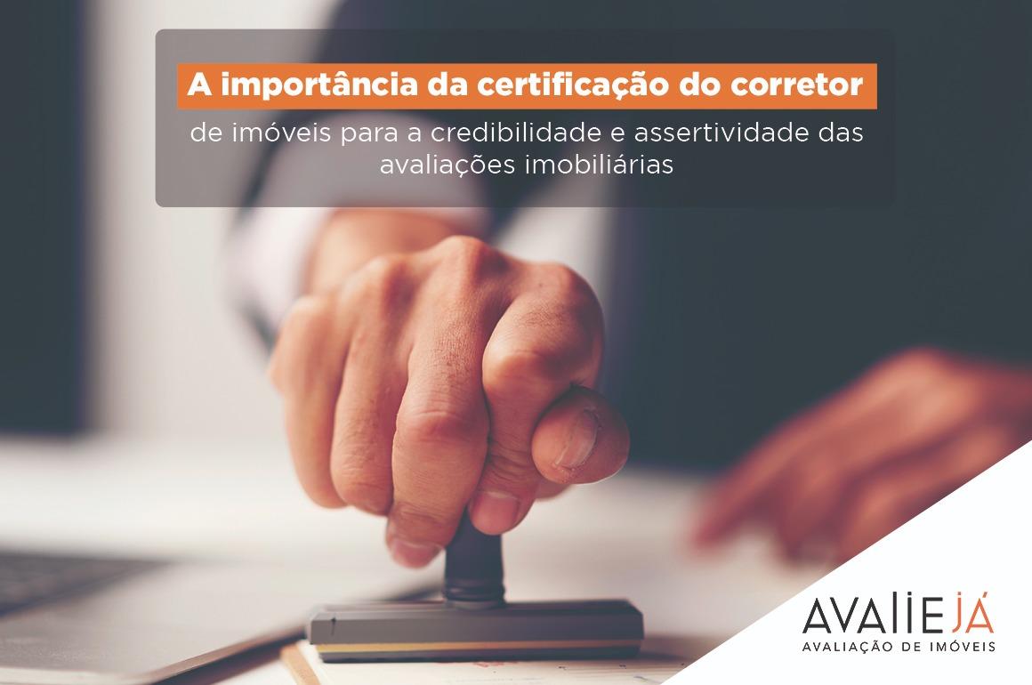 A importância da certificação do corretor de imóveis para a credibilidade e assertividade das avaliações imobiliárias